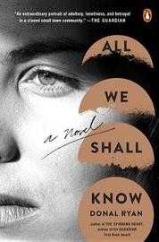 All We Shall Know by Donal Ryan image