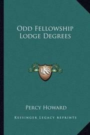 Odd Fellowship Lodge Degrees by Percy Howard