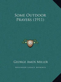Some Outdoor Prayers (1911) by George Amos Miller