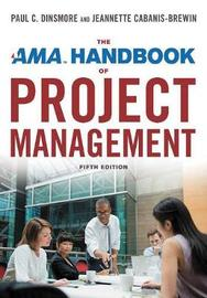 AMA Handbook Of Project Management [5th Edition] by Jeannette Cabanis-Brewin