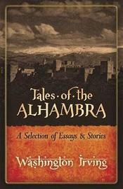 Tales of the Alhambra: A Selection of Essays and Stories by Washington Irving