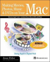 Making Movies, Photos, Music & DVDs on Your Mac: Using Apple's Digital Hub by Jesse Feiler
