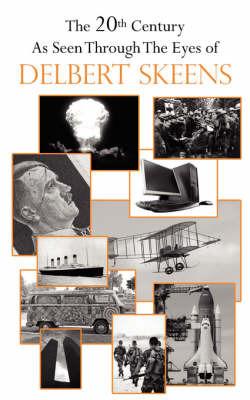 The 20th Century as Seen Through the Eyes of Delbert Skeens by Delbert Skeens image