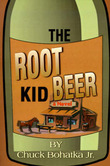The Root Beer Kid by Chuck Bohatka, Jr