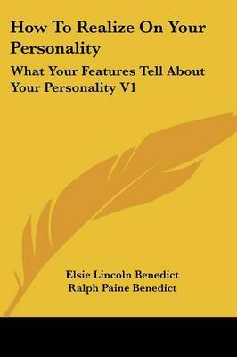 How to Realize on Your Personality: What Your Features Tell about Your Personality V1 by Elsie Lincoln Benedict image