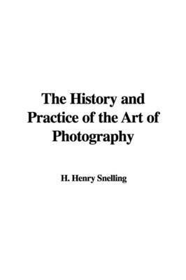 The History and Practice of the Art of Photography by H. Henry Snelling
