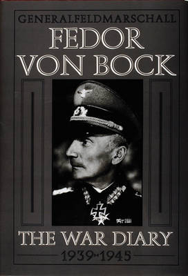 General Field Marschall Fedor Von Bock: The War Diary 1939-1945 by ,,Editor,Klaus Gerbert