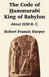 The Code of Hammurabi King of Babylon by Robert Francis Harper image