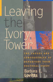 Leaving the Ivory Tower by Barbara E Lovitts