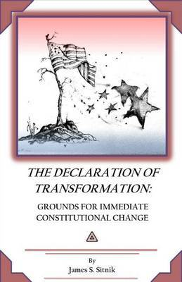 Declaration of Transformation: Grounds for Immediate Constitutional Change by MR James S Sitnik image