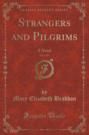 Strangers and Pilgrims, Vol. 1 of 3 by Mary , Elizabeth Braddon