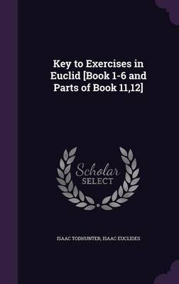 Key to Exercises in Euclid [Book 1-6 and Parts of Book 11,12] by Isaac Todhunter image