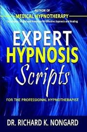 Expert Hypnosis Scripts for the Professional Hypnotherapist by Richard Nongard image