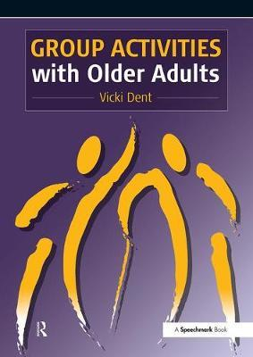 Group Activities with Older Adults by Vicki Dent