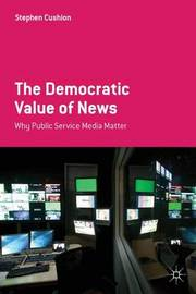 The Democratic Value of News by Stephen Cushion