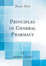 Principles of General Pharmacy (Classic Reprint) by Adolphus Fennel image