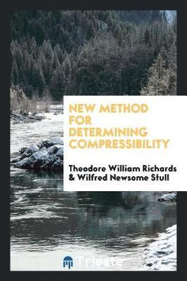 New Method for Determining Compressibility by Theodore William Richards