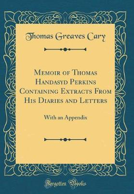 Memoir of Thomas Handasyd Perkins Containing Extracts from His Diaries and Letters by Thomas Greaves Cary image