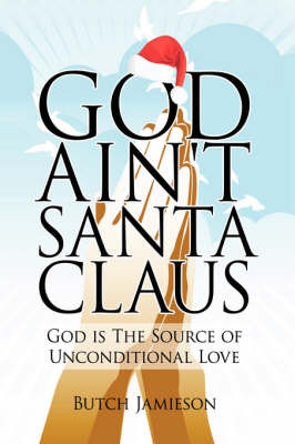 God Ain't Santa Claus by Butch Jamieson image