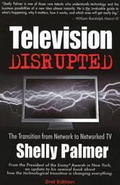 Television Disrupted: The Transition from Network to Networked TV by Shelly Palmer image