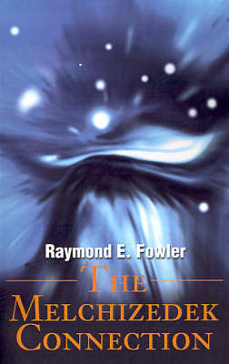 The Melchizedek Connection by Raymond E. Fowler