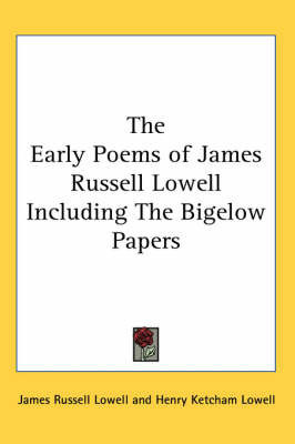 The Early Poems of James Russell Lowell Including The Bigelow Papers by James Russell Lowell