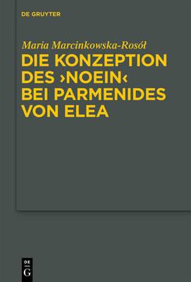 "The Idea of ""Noein"" in Parmenides of Elea by Maria Marcinkowska-Rosa3l"