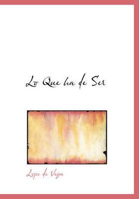 Lo Que Ha de Ser by Lope , de Vega