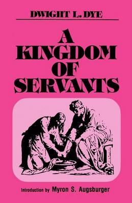 A Kingdom of Servants by Dwight L. Dye