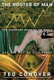 The Routes of Man: How Roads Are Changing the World and the Way We Live Today by Ted Conover image