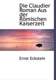 Die Claudier Roman Aus Der Rmischen Kaiserzeit by Ernst Eckstein