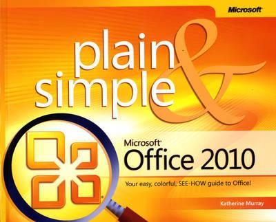Microsoft Office 2010 Plain & Simple by Katherine Murray