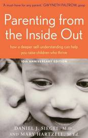Parenting From the Inside Out: How a Deeper Self-understanding Can Help You Raise Children Who Thrive by Daniel Siegel