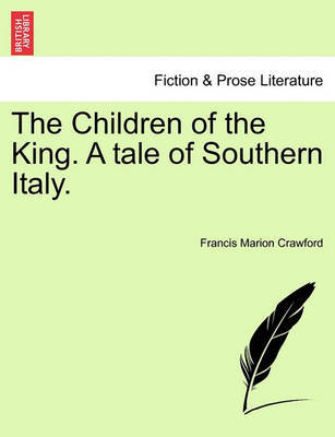 The Children of the King. a Tale of Southern Italy. by F.Marion Crawford