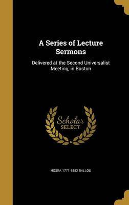 A Series of Lecture Sermons by Hosea 1771-1852 Ballou