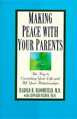 Making Peace With Your Parent by Harold H. Bloomfield