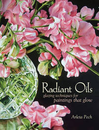 Radiant Oils: Glazing Techniques for Paintings That Glow by Arleta Pech image