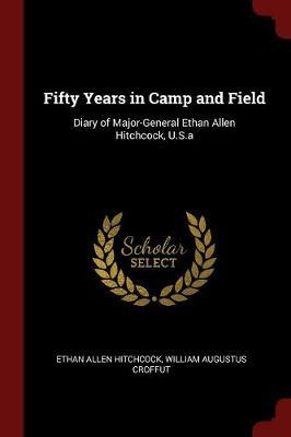 Fifty Years in Camp and Field by Ethan Allen Hitchcock