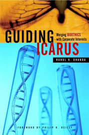 Guiding Icarus: Merging Bioethics with Corporate Interests by Rahul K. Dhanda image