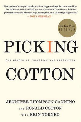 Picking Cotton: Our Memoir of Injustice and Redemption by Jennifer Thompson-Cannino