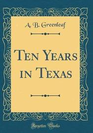 Ten Years in Texas (Classic Reprint) by A B Greenleaf image