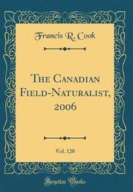 The Canadian Field-Naturalist, 2006, Vol. 120 (Classic Reprint) by Francis R Cook