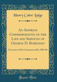 An Address Commemorative of the Life and Services of George D. Robinson by Henry Cabot Lodge image