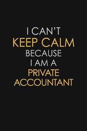 I Can't Keep Calm Because I Am A Private Accountant by Blue Stone Publishers image