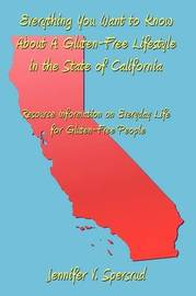 Everything You Want to Know About A Gluten-Free Lifestyle in the State of California by Jennifer V. Spersrud