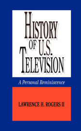 History of U.S. Television by Lawrence H. Rogers II