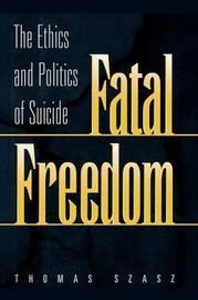 Fatal Freedom by Thomas Szasz