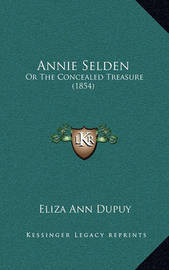 Annie Selden: Or the Concealed Treasure (1854) by Eliza Ann Dupuy