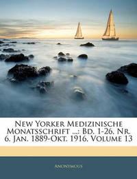 New Yorker Medizinische Monatsschrift ...: Bd. 1-26, NR. 6. Jan. 1889-Okt. 1916, Volume 13 by * Anonymous image