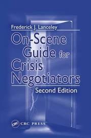 On-Scene Guide for Crisis Negotiators by Frederick J. Lanceley